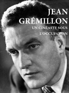 Jean Grémillon, un cinéaste sous l'Occupation