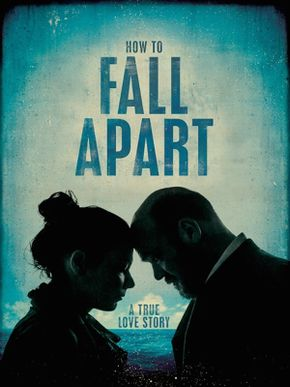 How to fall apart, a true love story