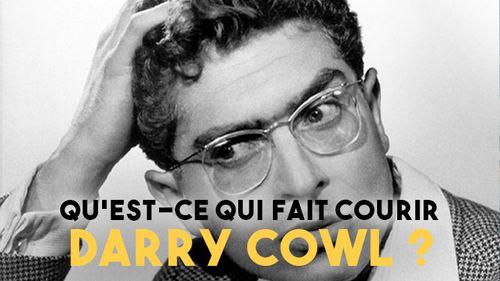 Qu'est-ce qui fait courir Darry Cowl ?