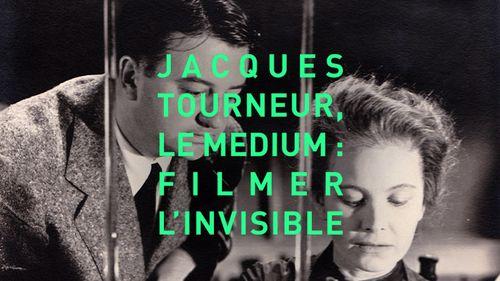 Jacques Tourneur, le médium (Filmer l'invisible)