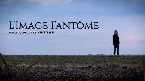 L'image Fantôme - Sur le tournage de Ghostland
