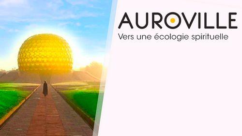 Auroville, vers une écologie spirituelle