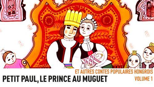 Petit Paul, le prince au muguet - Contes populaires hongrois Volume 1