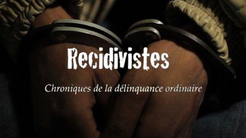 Récidivistes, chroniques de la délinquance ordinaire
